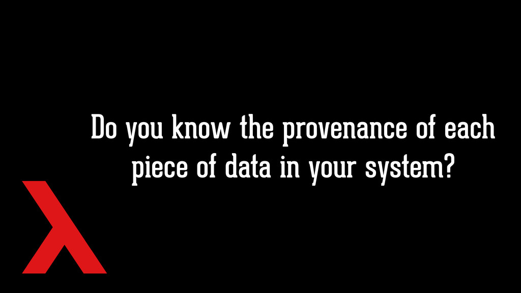 Do you know the provenance of each piece of dat...
