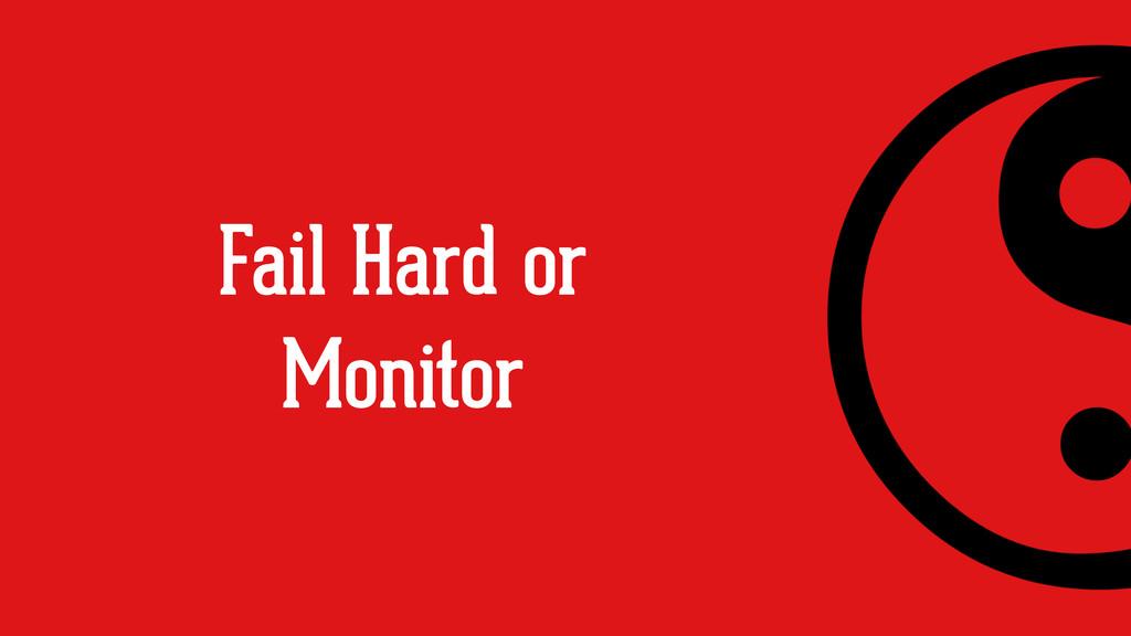 Fail Hard or Monitor