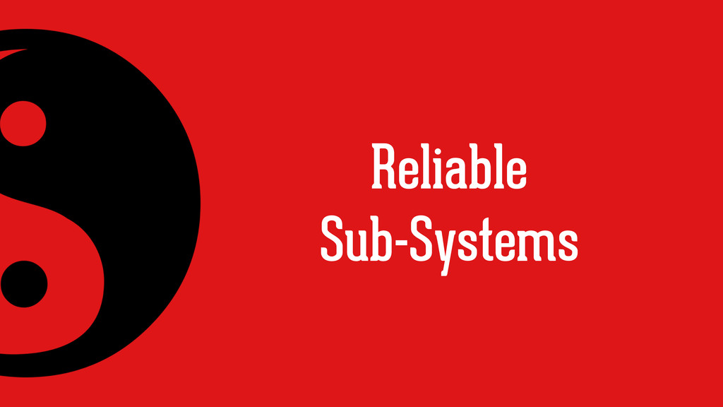 Reliable Sub-Systems