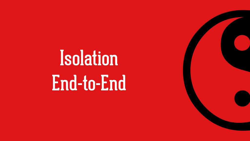 Isolation End-to-End