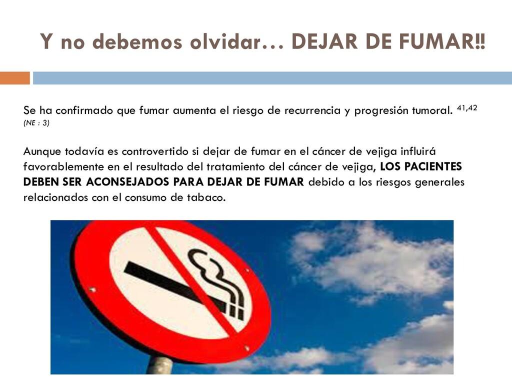 Y no debemos olvidar… DEJAR DE FUMAR!! Se ha co...