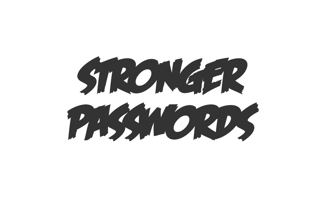 STRONGER PASSWORDS