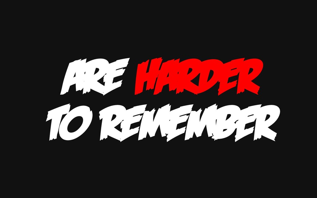 ARE HARDER TO REMEMBER