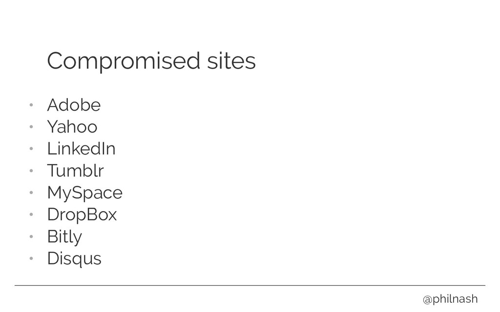 Compromised sites • Adobe • Yahoo • LinkedIn • ...