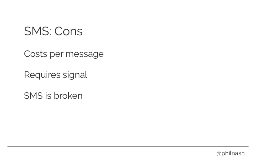 SMS: Cons Costs per message Requires signal SMS...