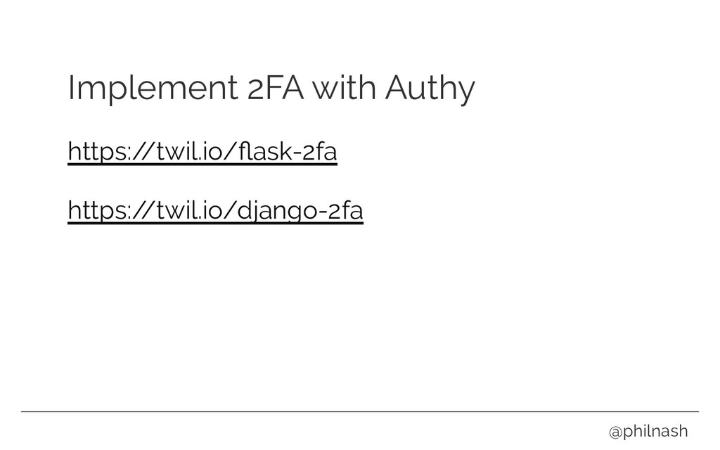 Implement 2FA with Authy https:/ /twil.io/flask-...