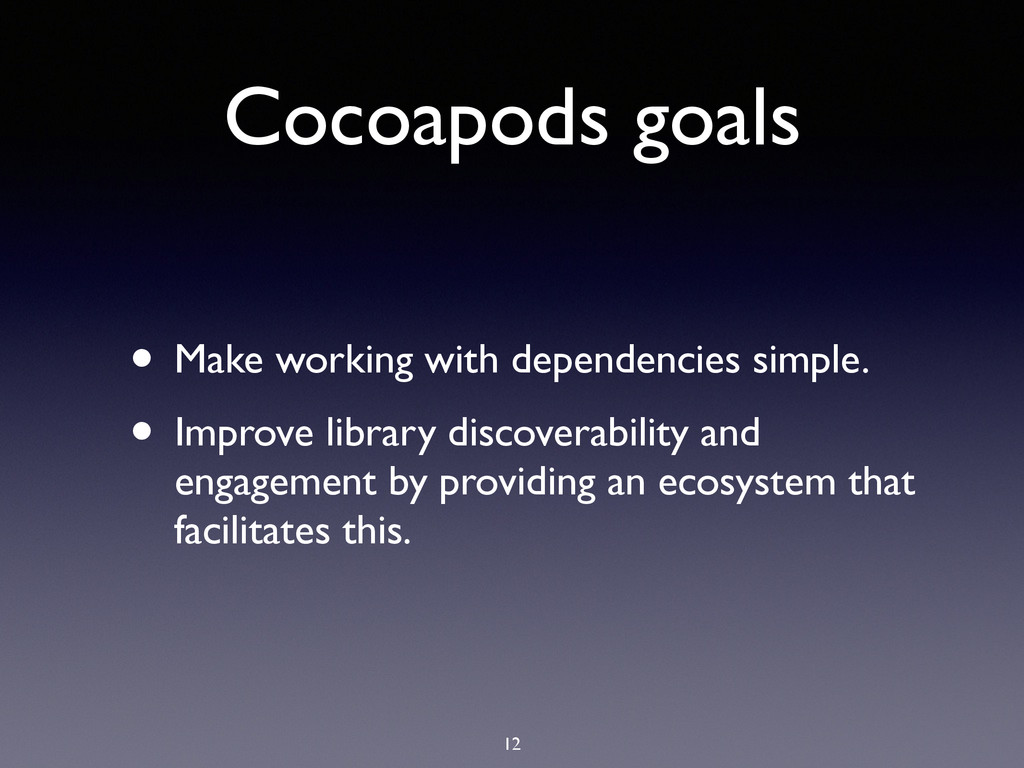 Cocoapods goals 12 • Make working with dependen...