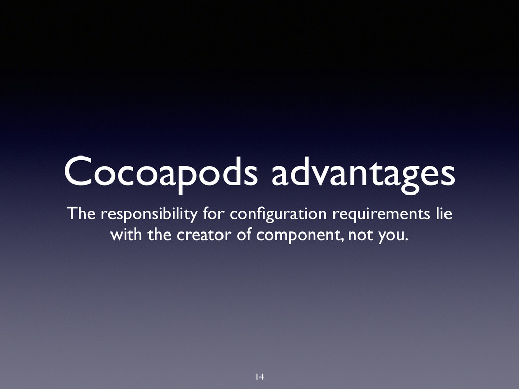 Cocoapods advantages The responsibility for con...