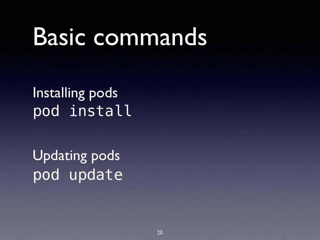 Basic commands 20 Installing pods pod update po...