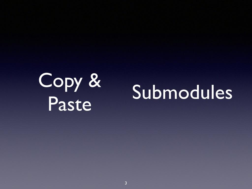 3 Copy & Paste Submodules
