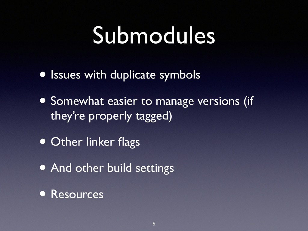 Submodules • Issues with duplicate symbols • So...