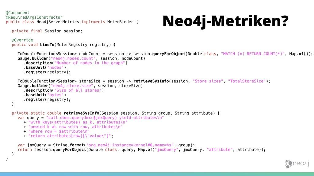 Neo4j-Metriken? @Component @RequiredArgsConstru...