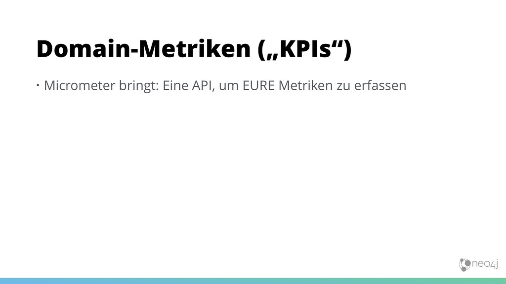• Micrometer bringt: Eine API, um EURE Metriken...