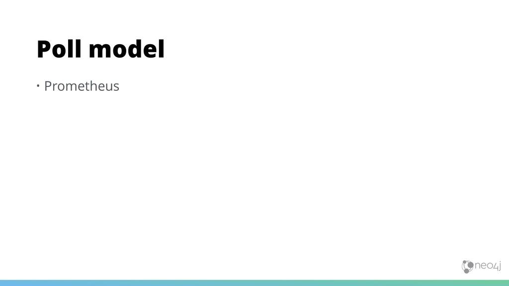 • Prometheus Poll model