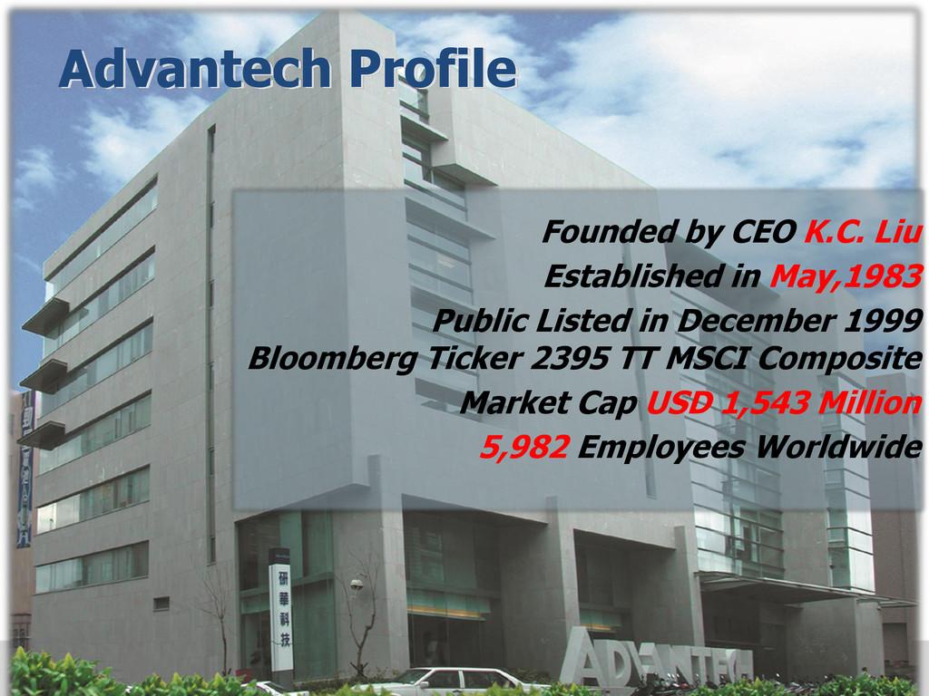 Advantech Profile Founded by CEO K.C. Liu Estab...