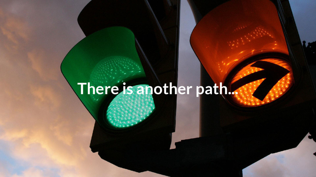 There is another path...