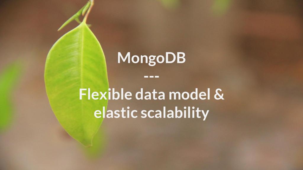MongoDB --- Flexible data model & elastic scala...