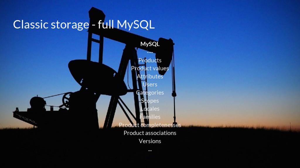 Classic storage - full MySQL MySQL --- Products...
