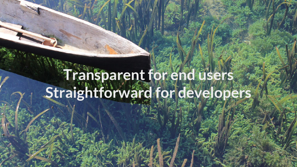 Transparent for end users Straightforward for d...