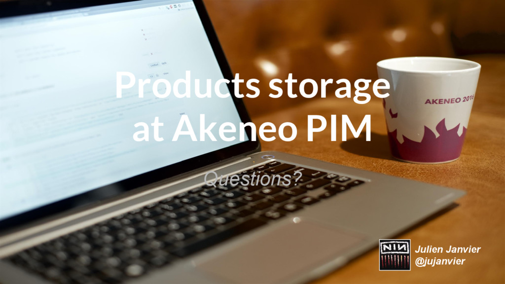 Products storage at Akeneo PIM Questions? Julie...