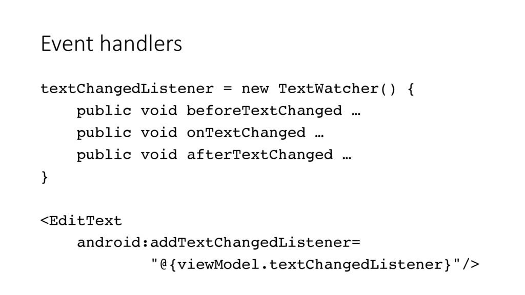 Event handlers textChangedListener = new TextWa...