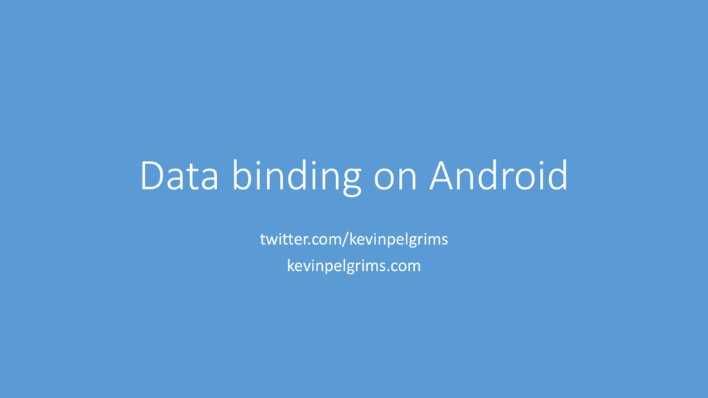 Data binding on Android twitter.com/kevinpelgri...
