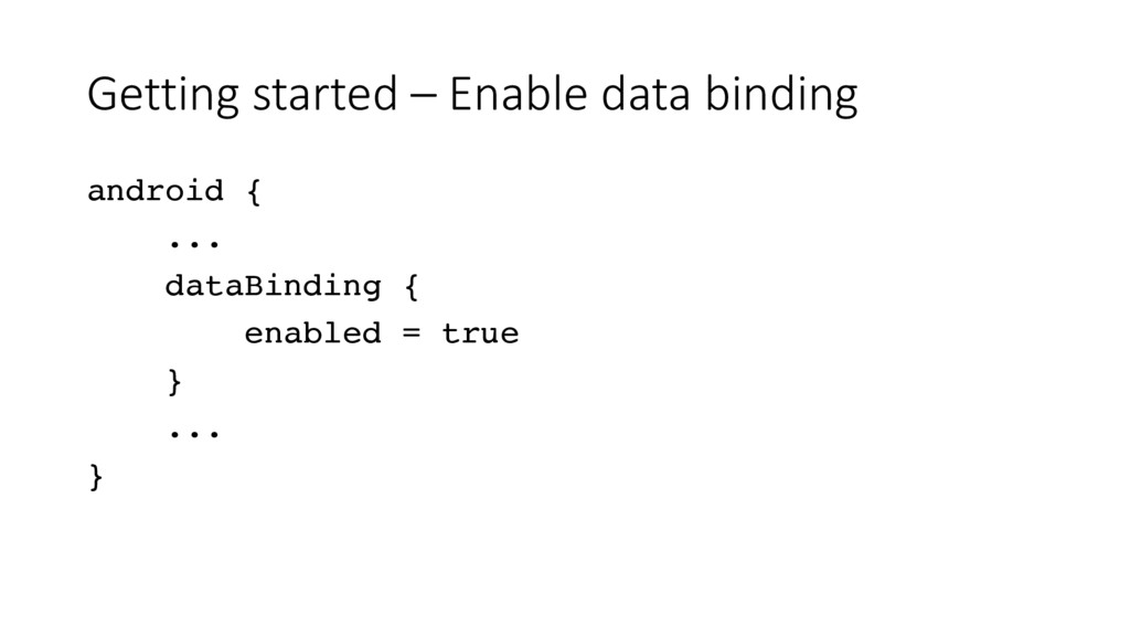 Getting started – Enable data binding android {...