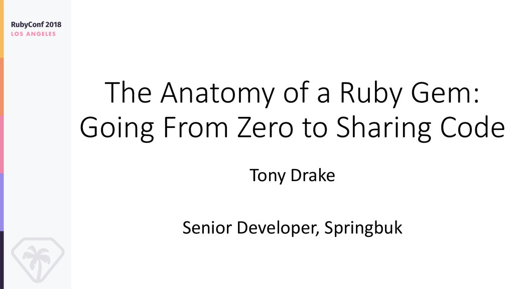 The Anatomy of a Ruby Gem: Going From Zero to S...