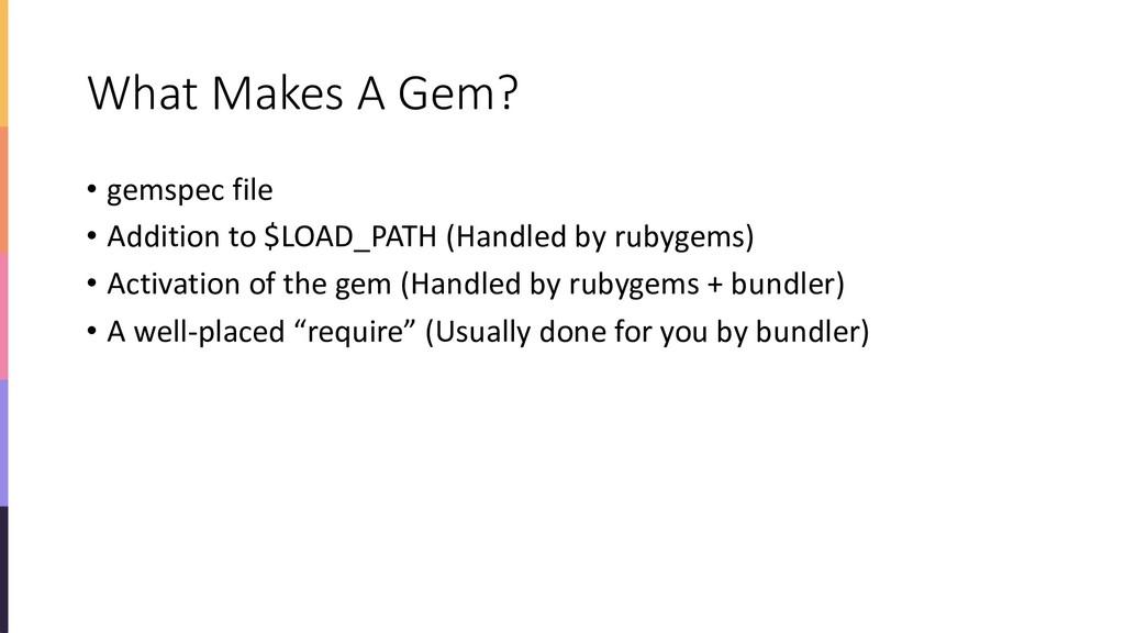 What Makes A Gem? • gemspec file • Addition to ...