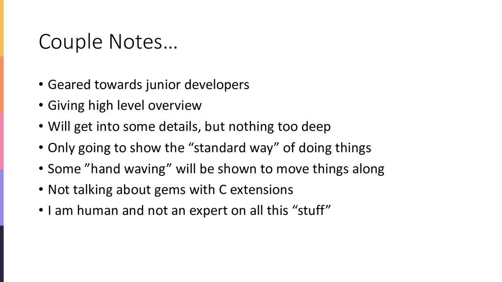 Couple Notes… • Geared towards junior developer...