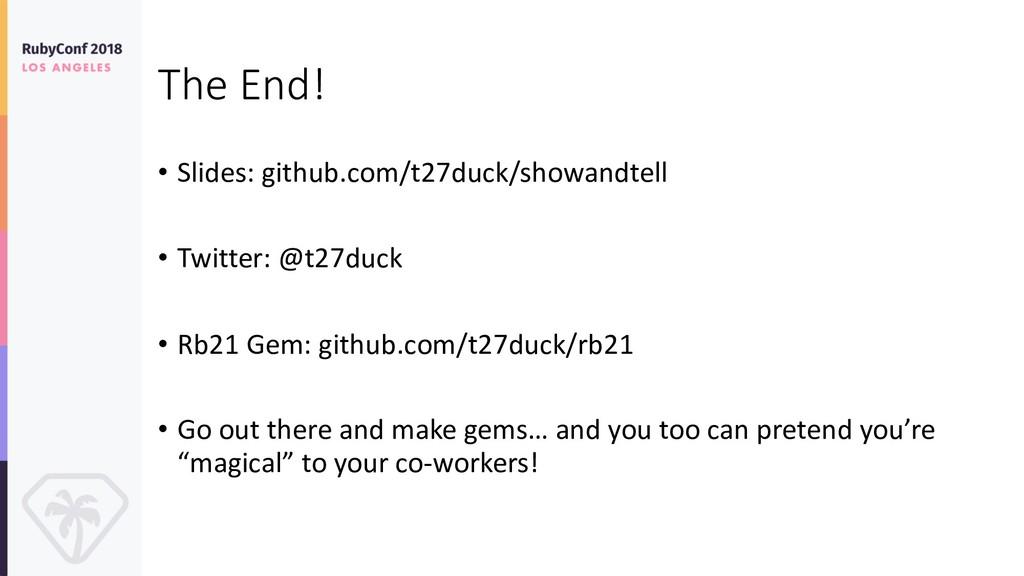 The End! • Slides: github.com/t27duck/showandte...