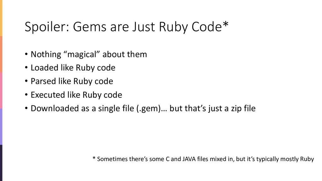 """Spoiler: Gems are Just Ruby Code* • Nothing """"ma..."""