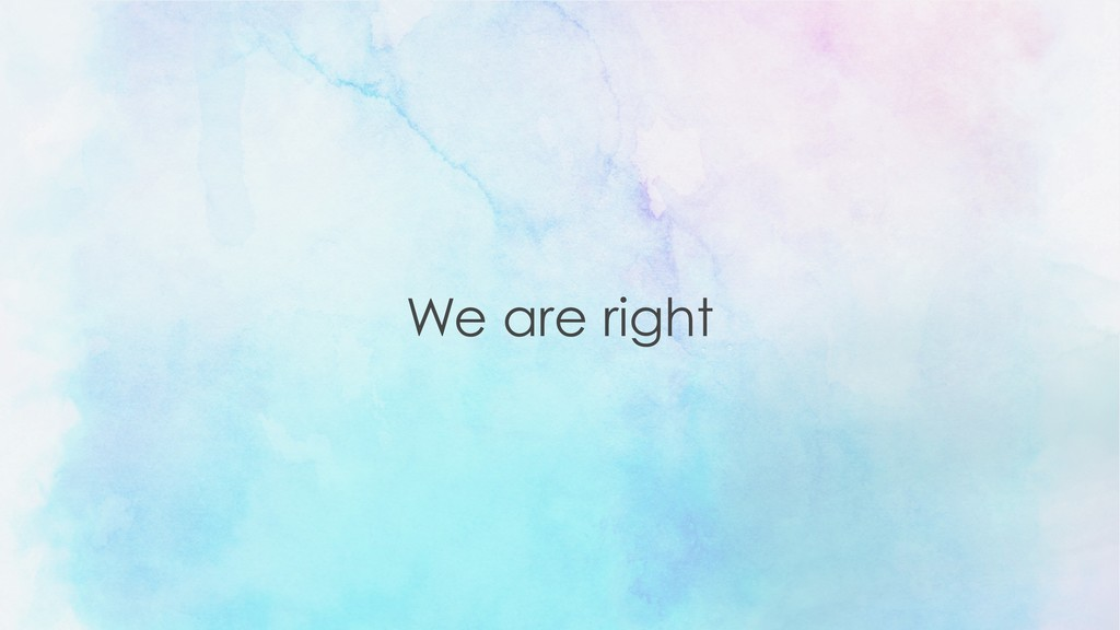 We are right
