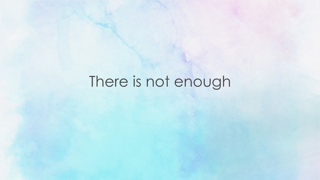 There is not enough