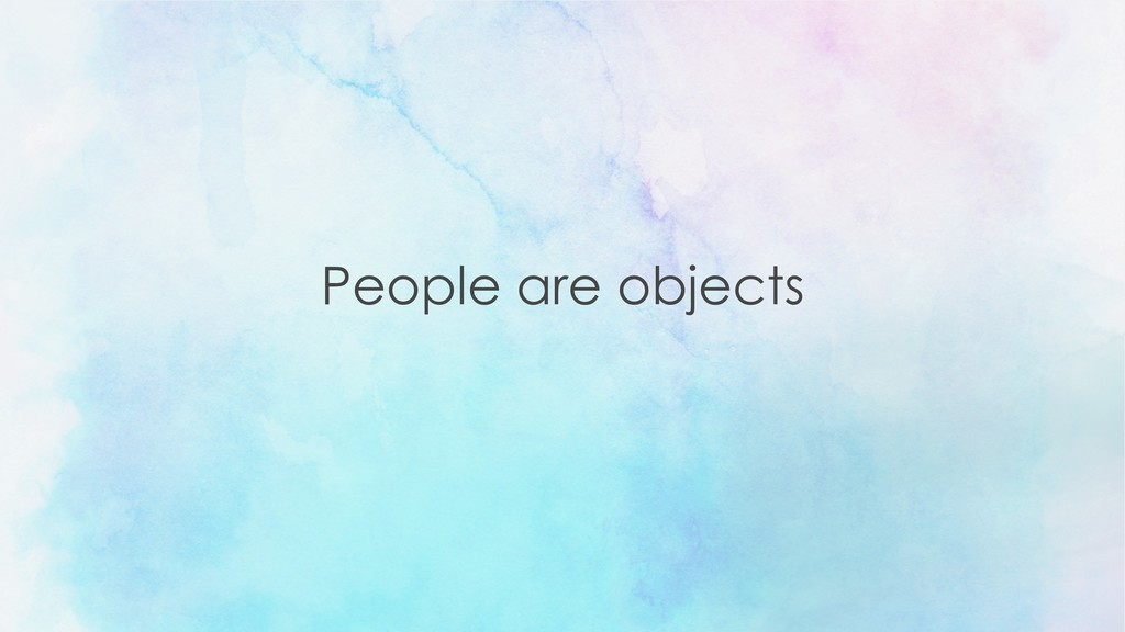 People are objects