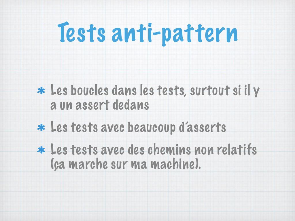 Tests anti-pattern Les boucles dans les tests, ...