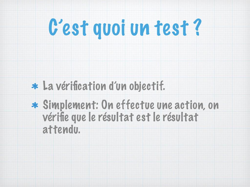 C'est quoi un test ? La vérification d'un object...