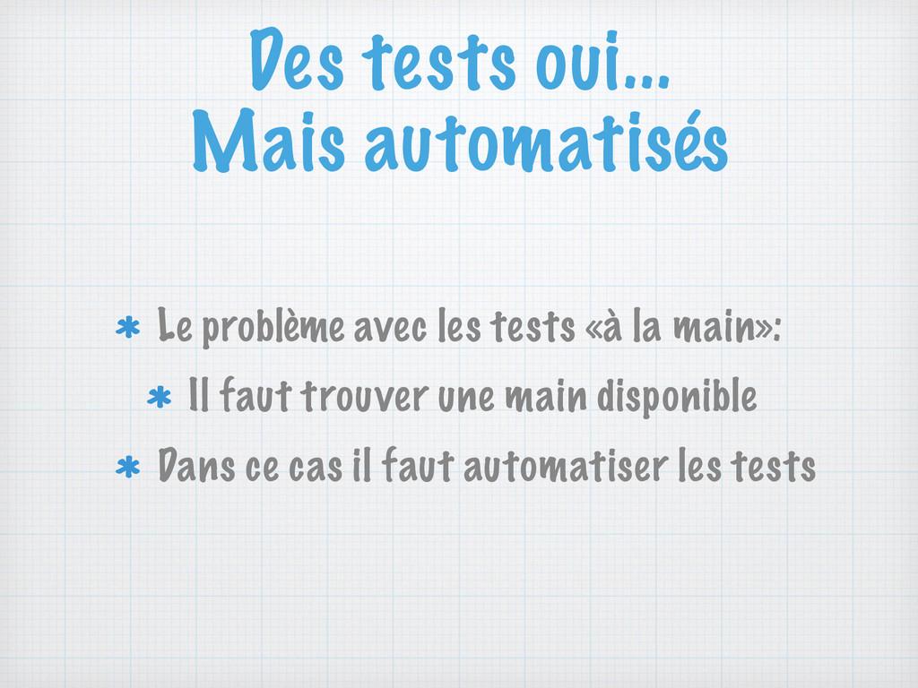 Des tests oui... Mais automatisés Le problème ...