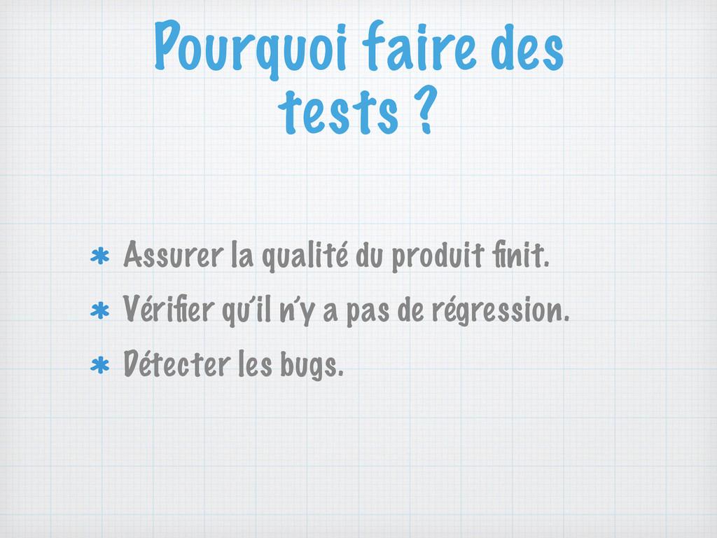Pourquoi faire des tests ? Assurer la qualité d...