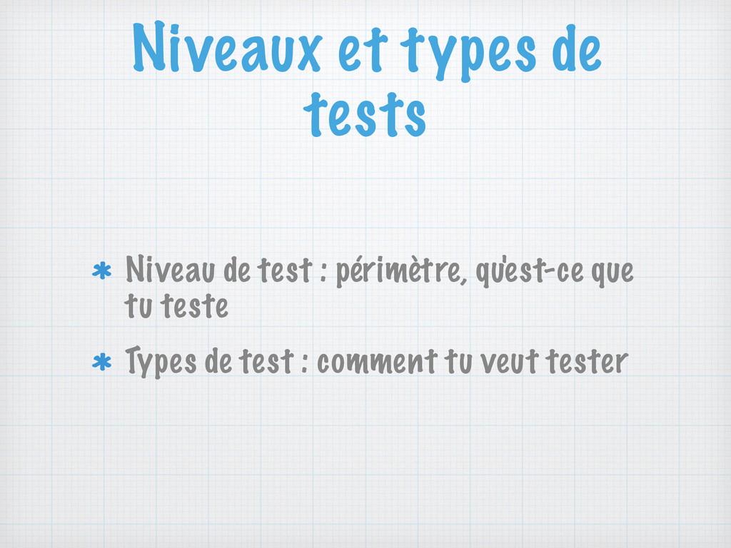 Niveaux et types de tests Niveau de test : péri...