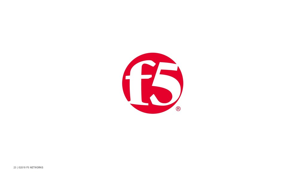   ©2019 F5 NETWORKS 23