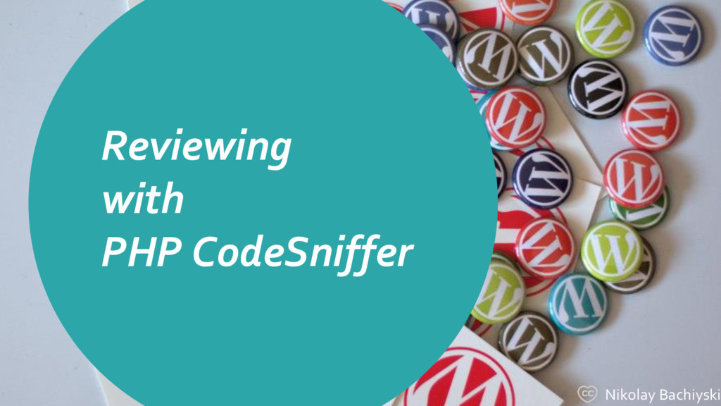 Reviewing with PHP CodeSniffer Nikolay Bachiyski