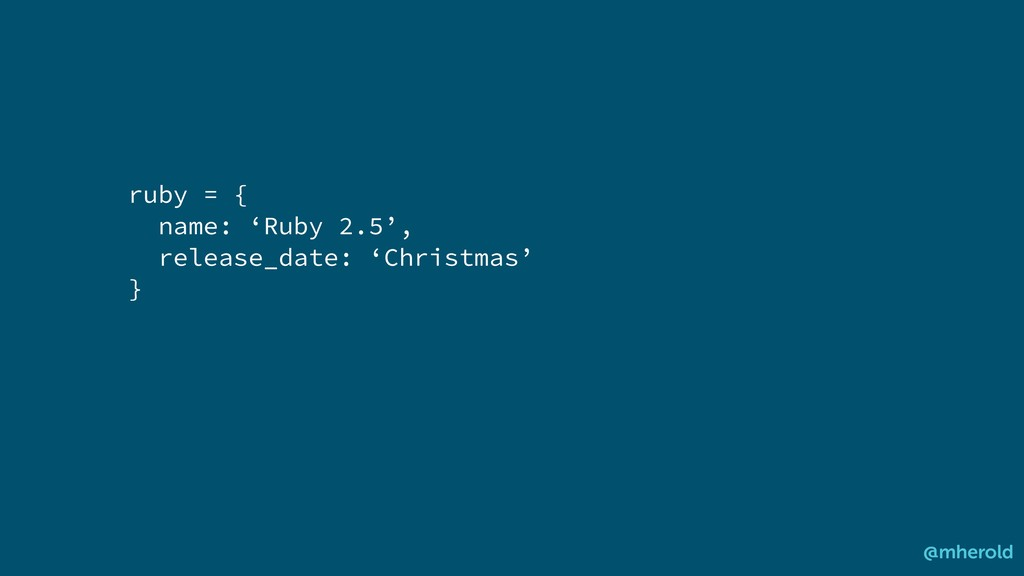 ruby = { name: 'Ruby 2.5', release_date: 'Chris...