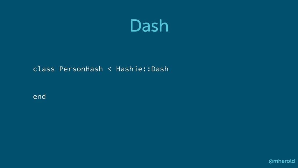 Dash @mherold class PersonHash < Hashie::Dash e...