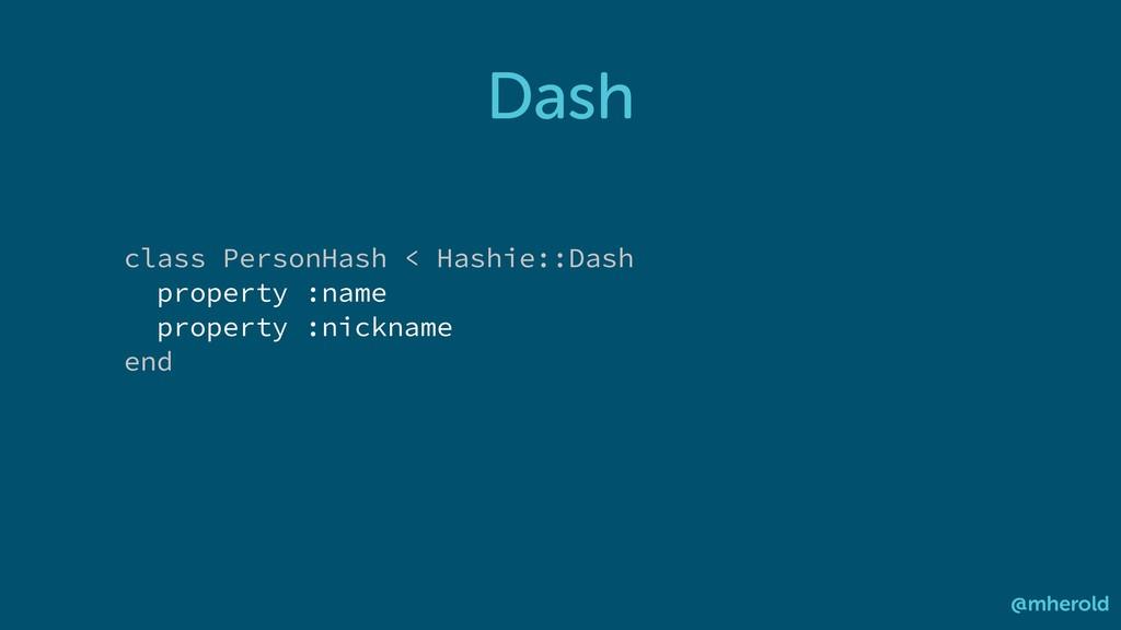 Dash @mherold class PersonHash < Hashie::Dash p...