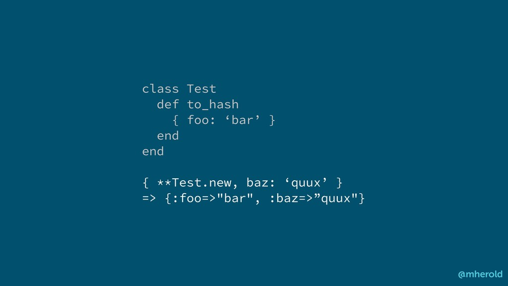 class Test def to_hash { foo: 'bar' } end end {...
