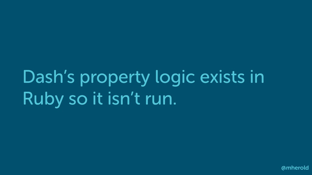 Dash's property logic exists in Ruby so it isn'...