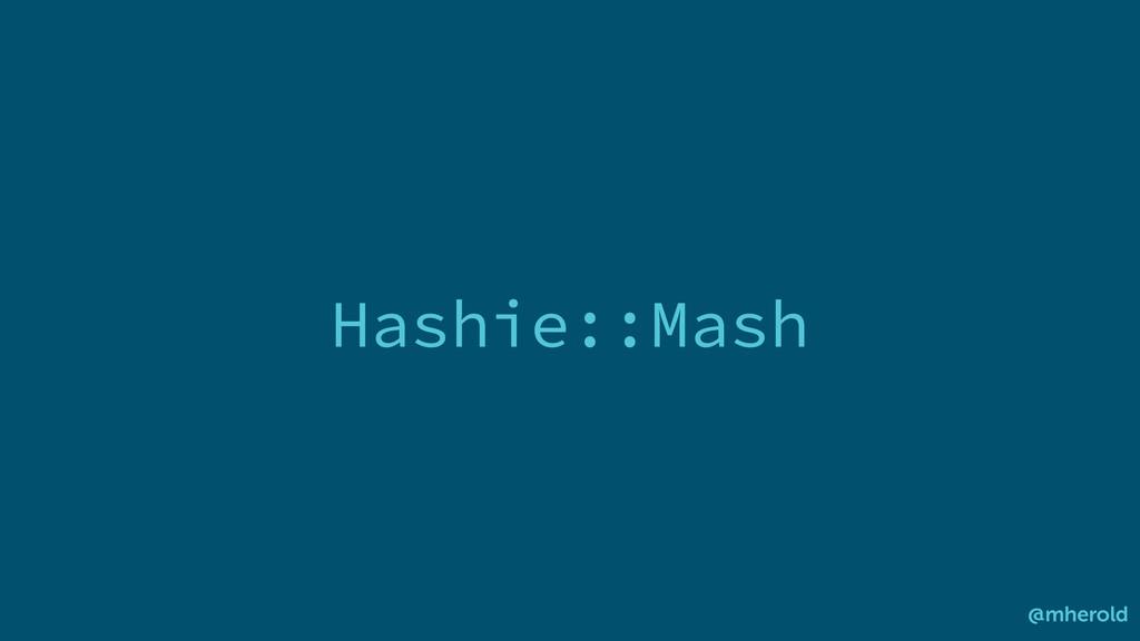 Hashie::Mash @mherold