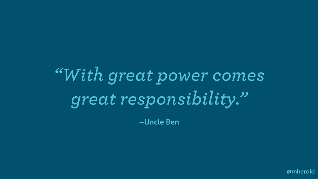 "–Uncle Ben ""With great power comes great respon..."