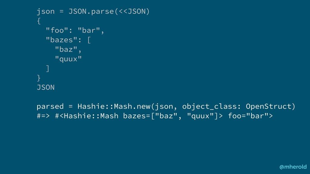 "json = JSON.parse(<<JSON) { ""foo"": ""bar"", ""baze..."